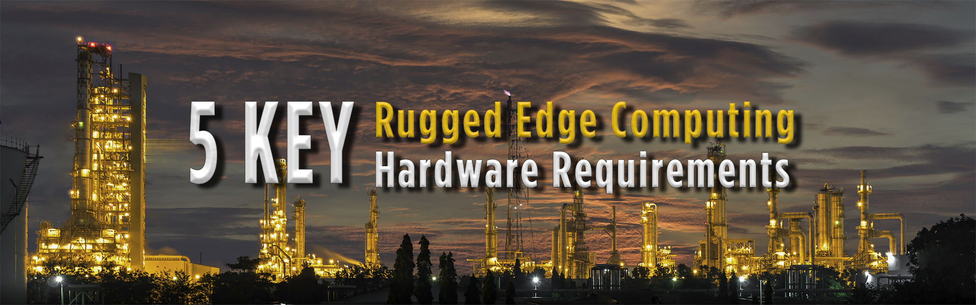 5 must have hardware requirements for rugged edge computing